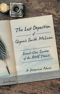 The Lost Deposition of Glynnis Smith Mclean, Second-Class Survivor of the Rms TitanicA Historical Novel【電子書籍】[ Scott Stevens ]