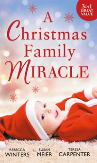 A Christmas Family Miracle: Snowbound with Her Hero / Baby Under the Christmas Tree / Single Dad's Christmas Miracle (Mills & Boon M&B)【電子書籍】[ Rebecca Winters ]