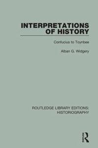 Interpretations of HistoryFrom Confucius to Toynbee【電子書籍】[ Alban G. Widgery ]