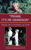 ''Pshaw, It's Me Grandson''Tales of a Young Actor【電子書籍】[ Debra Coleman Jeter <!--Debra Jeter--> ]