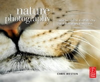 Nature Photography: Insider Secrets from the World's Top Digital Photography Professionals【電子書籍】[ Chris Weston ]