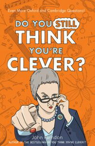 Do You Still Think You're Clever?Even More Oxford and Cambridge Questions!【電子書籍】[ John Farndon ]