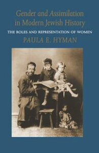Gender and Assimilation in Modern Jewish HistoryThe Roles and Representation of Women【電子書籍】[ Paula E. Hyman ]