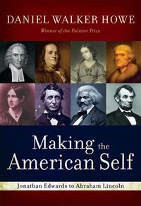Making The American Self : Jonathan Edwards To Abraham Lincoln【電子書籍】[ Daniel Walker Howe ]