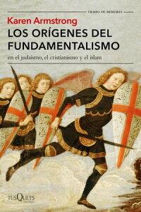 Los or?genes del fundamentalismo en el juda?smo, el cristianismo y el islam【電子書籍】[ Karen Armstrong ]