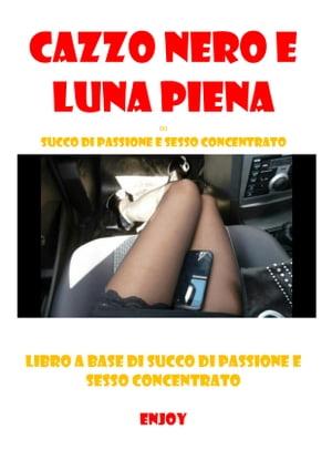 洋書, FICTION & LITERTURE Cazzo nero e luna piena SUCCO DI PASSIONE e SESSO CONCENTRATO Helga Labella