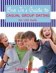 Bro. Jo's Guide to Casual Group Dating【電子書籍】[ Dave Johnston ]