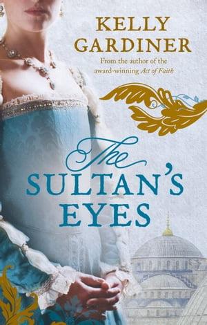 The Sultan's Eyes【電子書籍】[ Kelly Gardiner ]