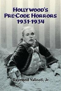 Hollywood's Pre-Code Horrors 1931-1934【電子書籍】[ Raymond Valinoti, Jr. ]