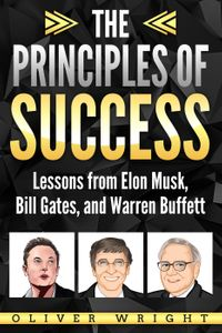 The Principles of Success: Lessons from Elon Musk, Bill Gates, and Warren Buffett【電子書籍】[ Oliver Wright ]