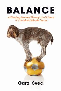BalanceA Dizzying Journey Through the Science of Our Most Delicate Sense【電子書籍】[ Carol Svec ]
