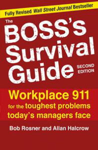 The Boss's Survival Guide, 2EWorkplace 911 for the Toughest Problems Today's Managers Face【電子書籍】[ Bob Rosner ]