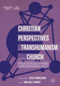 Christian Perspectives on Transhumanism and the ChurchChips in the Brain, Immortality, and the World of Tomorrow【電子書籍】