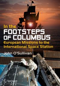 In the Footsteps of ColumbusEuropean Missions to the International Space Station【電子書籍】[ John O'Sullivan ]
