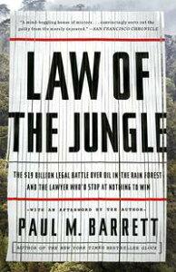 Law of the JungleThe $19 Billion Legal Battle Over Oil in the Rain Forest and the Lawyer Who'd Stop at Nothing to Win【電子書籍】[ Paul M. Barrett ]