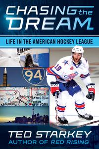 Chasing the DreamLife in the American Hockey League【電子書籍】[ Ted Starkey ]