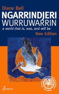 Ngarrindjeri WurruwarrinA World That Is, Was, and Will Be【電子書籍】[ Diane Bell ]