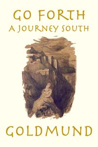 洋書, FICTION & LITERTURE Go ForthA Journey South Goldmund