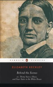 Behind the Scenesor, Thirty Years a Slave, and Four Years in the White House【電子書籍】[ Elizabeth Keckley ]