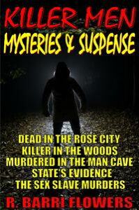 Killer Men Mysteries & Suspense 5-Book Bundle: Dead in the Rose City\Killer in The Woods\Murdered in the Man Cave\State's Evidence\The Sex Slave Murders【電子書籍】[ R. Barri Flowers ]