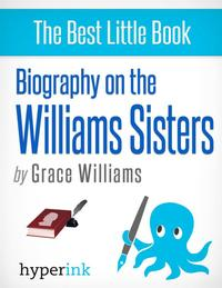 Williams Sisters: A Biography of Venus and Serena Williams【電子書籍】[ Grace Williams ]