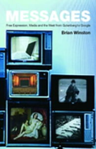 MessagesFree Expression, Media and the West from Gutenberg to Google【電子書籍】[ Brian Winston ]
