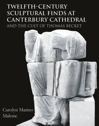 Twelfth-Century Sculptural Finds at Canterbury Cathedral and the Cult of Thomas Becket【電子書籍】[ Carolyn Marino Malone ]