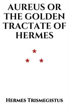 AureusThe Golden Tractate of Hermes Trismegistus【電子書籍】[ Hermes Trismegistus ]
