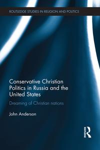 Conservative Christian Politics in Russia and the United StatesDreaming of Christian nations【電子書籍】[ John Anderson ]