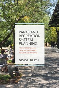 Parks and Recreation System PlanningA New Approach for Creating Sustainable, Resilient Communities【電子書籍】[ David Barth ]