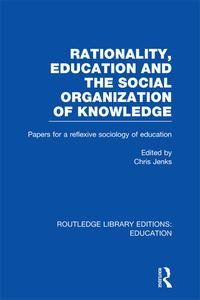 Rationality, Education and the Social Organization of Knowledege (RLE Edu L)【電子書籍】