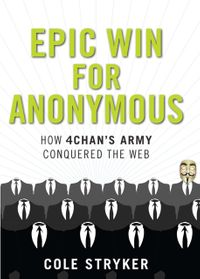 Epic Win for AnonymousHow 4chan's Army Conquered the Web【電子書籍】[ Cole Stryker ]