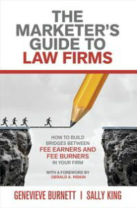 The Marketer's Guide to Law FirmsHow to Build Bridges Between Fee Earners and Fee Burners in Your Firm【電子書籍】[ Genevieve Burnett ]