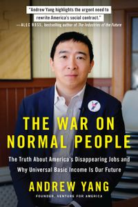The War on Normal PeopleThe Truth About America's Disappearing Jobs and Why Universal Basic Income Is Our Future【電子書籍】[ Andrew Yang ]