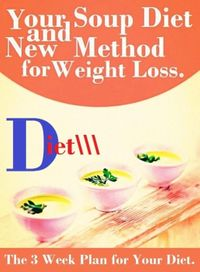 Your Soup Diet and New Method for Weight Loss. The 3 Week Plan for Your Diet.【電子書籍】[ Jessica Tamworth ]