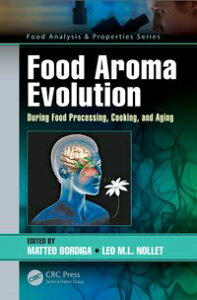 Food Aroma EvolutionDuring Food Processing, Cooking, and Aging【電子書籍】