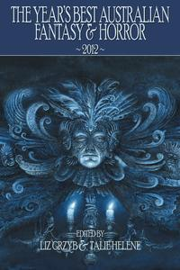 The Year's Best Australian Fantasy and Horror 2012 (volume 3)【電子書籍】[ Liz Grzyb ]
