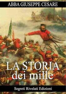 La Storia dei Mille【電子書籍】[ Abba Giuseppe Cesare ]
