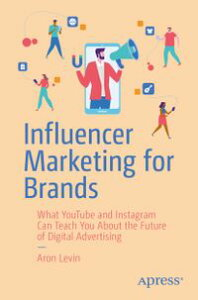 Influencer Marketing for BrandsWhat YouTube and Instagram Can Teach You About the Future of Digital Advertising【電子書籍】[ Aron Levin ]