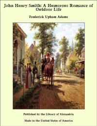 John Henry Smith: A Humorous Romance of Outdoor Life【電子書籍】[ Frederick Upham Adams ]