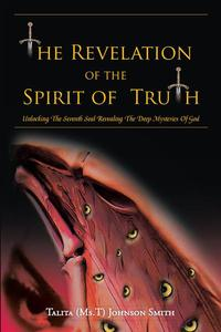 The Revelation of the Spirit of TruthUnlocking the Seventh Seal Revealing the Deep Mysteries of God【電子書籍】[ Talita (Ms.T) Johnson Smith ]