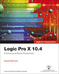 Logic Pro X 10.4 - Apple Pro Training SeriesProfessional Music Production【電子書籍】[ David Nahmani ]