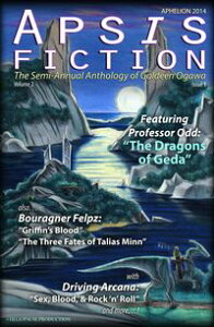 Apsis Fiction Volume 2, Issue 1: Aphelion 2014The Semi-Annual Anthology of Goldeen Ogawa【電子書籍】[ Goldeen Ogawa ]