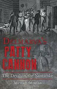 Delmarva's Patty CannonThe Devil on the Nanticoke【電子書籍】[ Michael Morgan ]