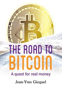 The Road to BitcoinA quest for real money【電子書籍】[ Jean-Yves Gicquel ]