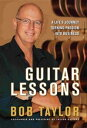 Guitar LessonsA Life's Journey Turning Passion into Business【電子書籍】[ Bob Taylor ]