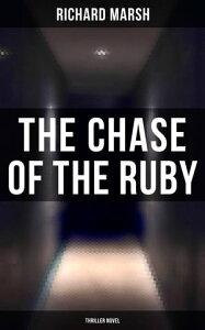 The Chase of the Ruby (Thriller Novel)【電子書籍】[ Richard Marsh ]