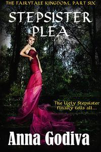 Stepsister PleaA Retold Fairy Tale【電子書籍】[ Anna Godiva ]
