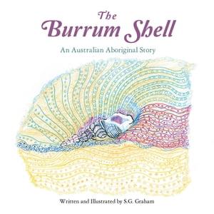 The Burrum ShellAn Australian Aboriginal Story【電子書籍】[ S.G. Graham ]