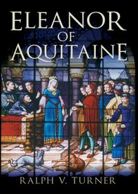 Eleanor of Aquitaine: Queen of France, Queen of England【電子書籍】[ Ralph V. Turner, PhD ]